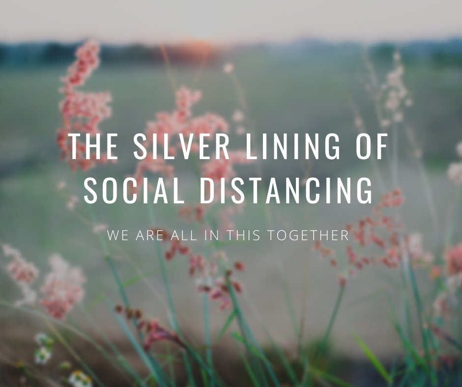 Social Distancing- Is There a Silver Lining?