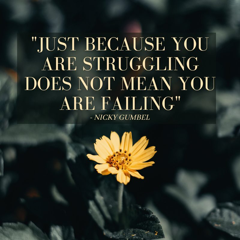 Just because you are struggling does not mean you are failing